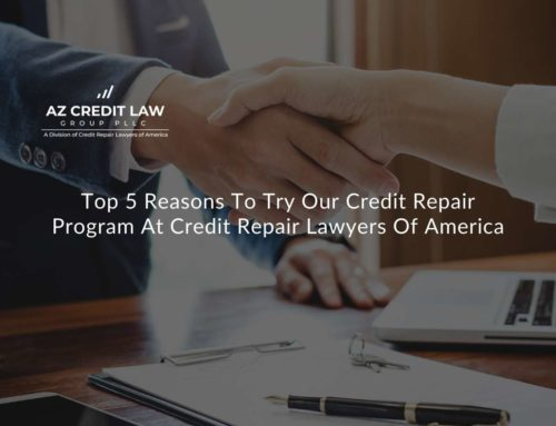 Top 5 Reasons To try our Credit Repair Program at the Arizona Credit Law Group